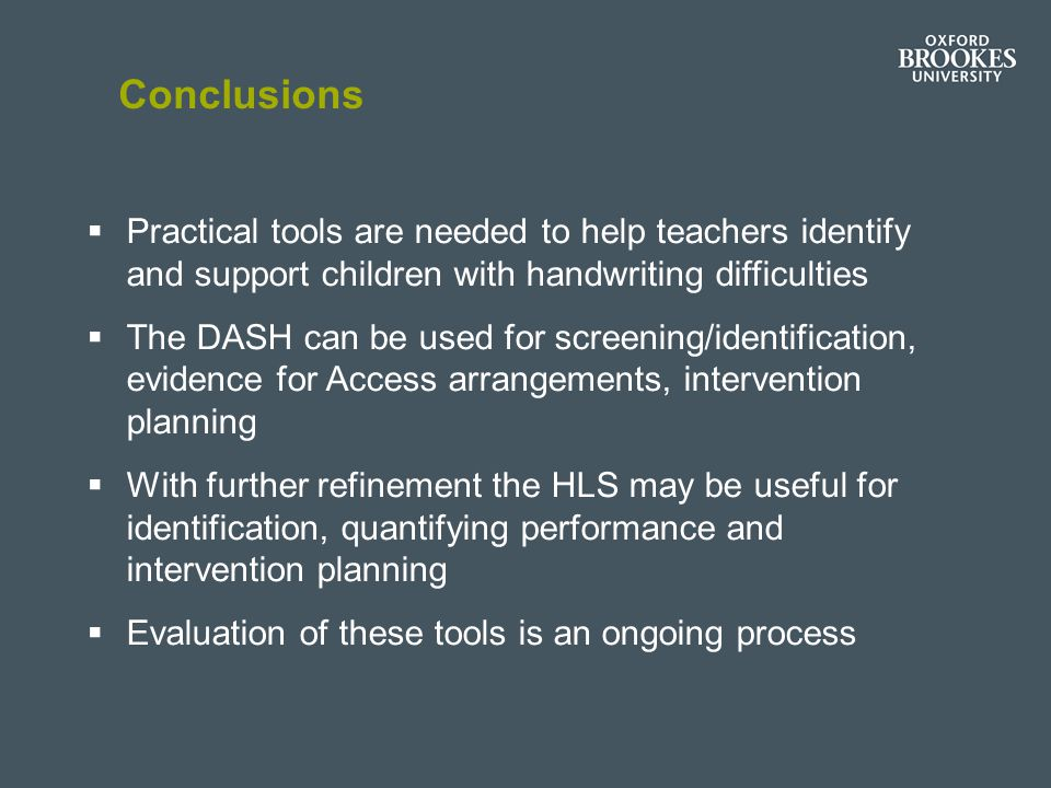 Conclusions Practical tools are needed to help teachers identify and support children with handwriting difficulties.