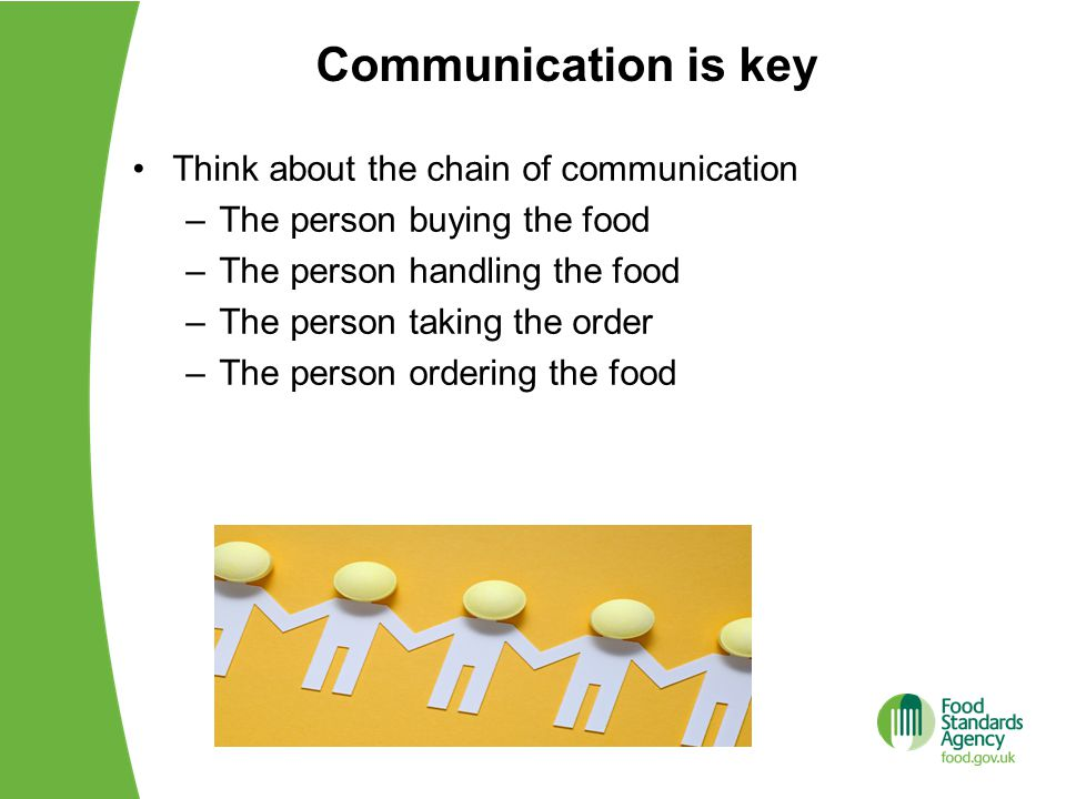 Communication is key Think about the chain of communication