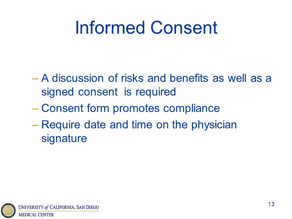 Informed Consent A discussion of risks and benefits as well as a signed consent is required. Consent form promotes compliance.