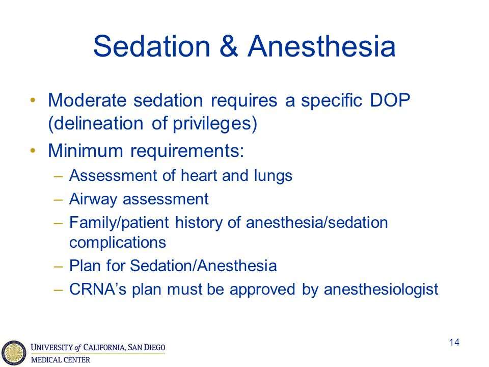 Sedation & Anesthesia Moderate sedation requires a specific DOP (delineation of privileges) Minimum requirements: