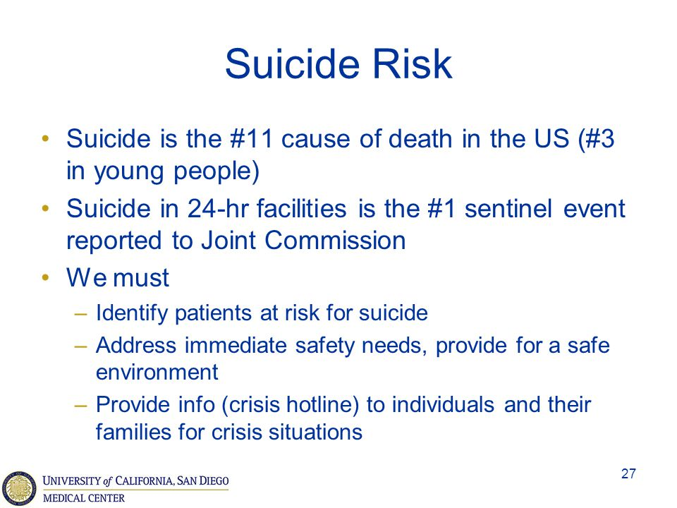 Suicide Risk Suicide is the #11 cause of death in the US (#3 in young people)