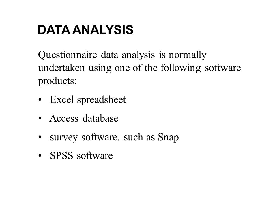 DATA ANALYSIS Questionnaire data analysis is normally undertaken using one of the following software products: