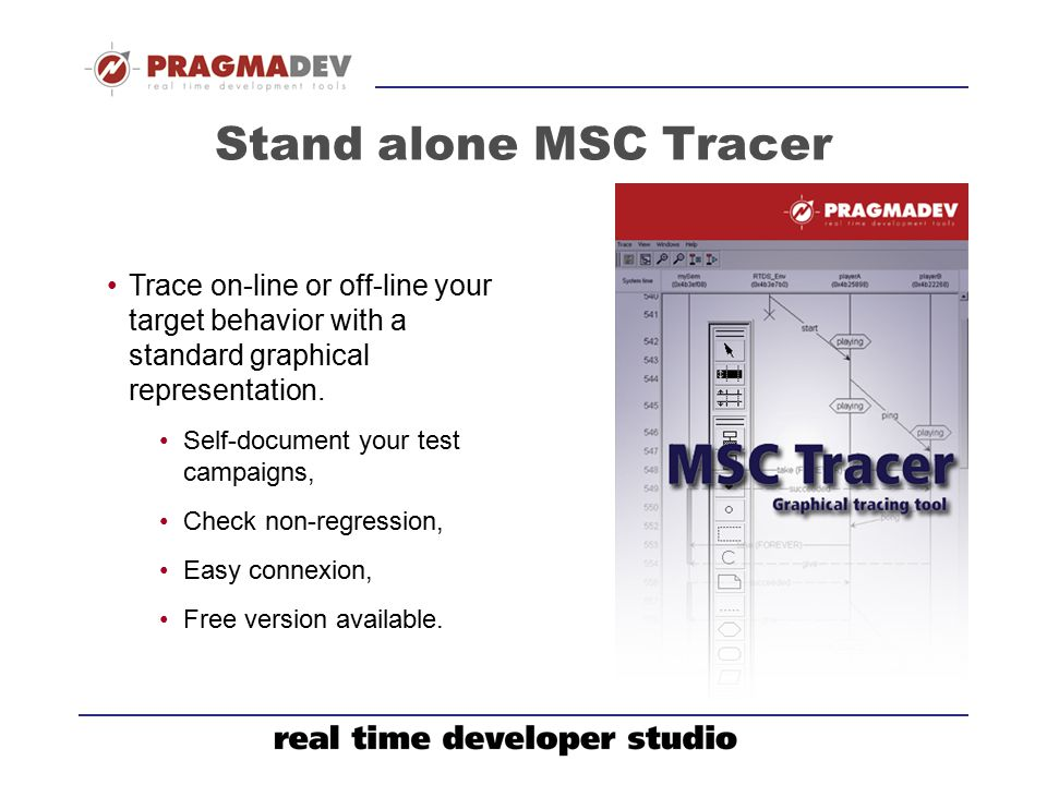 Stand alone MSC Tracer Trace on-line or off-line your target behavior with a standard graphical representation.