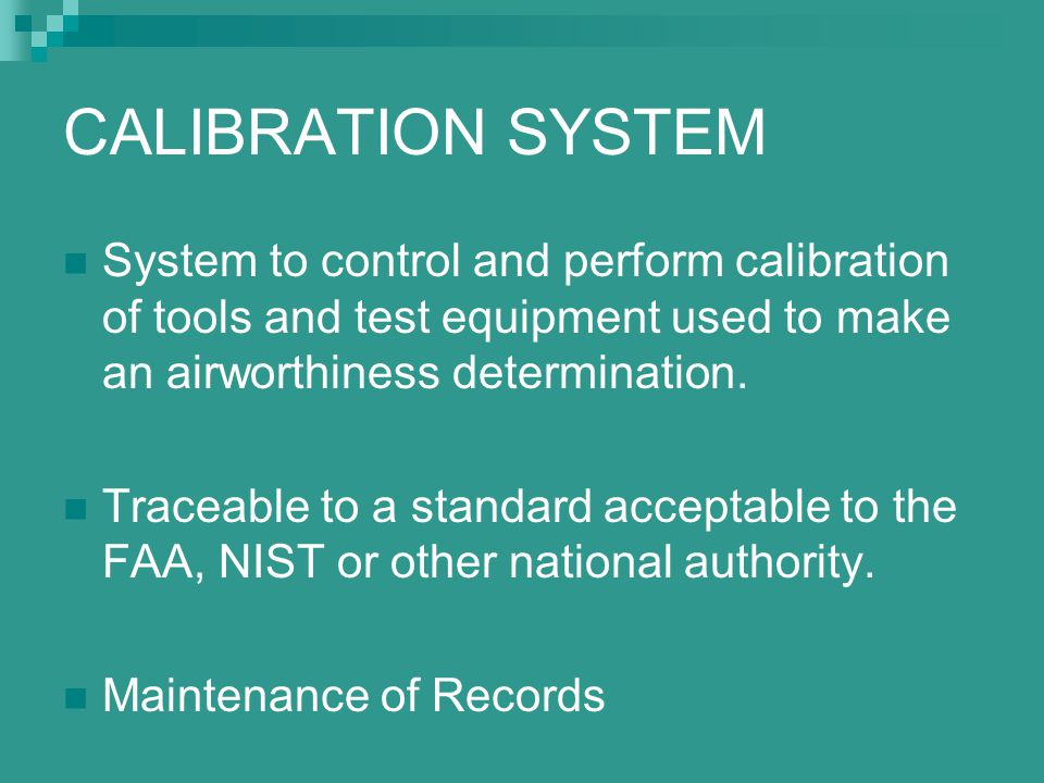 CALIBRATION SYSTEM System to control and perform calibration of tools and test equipment used to make an airworthiness determination.