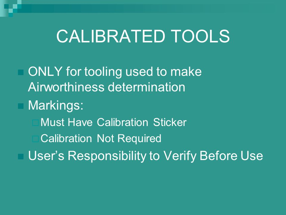 CALIBRATED TOOLS ONLY for tooling used to make Airworthiness determination. Markings: Must Have Calibration Sticker.