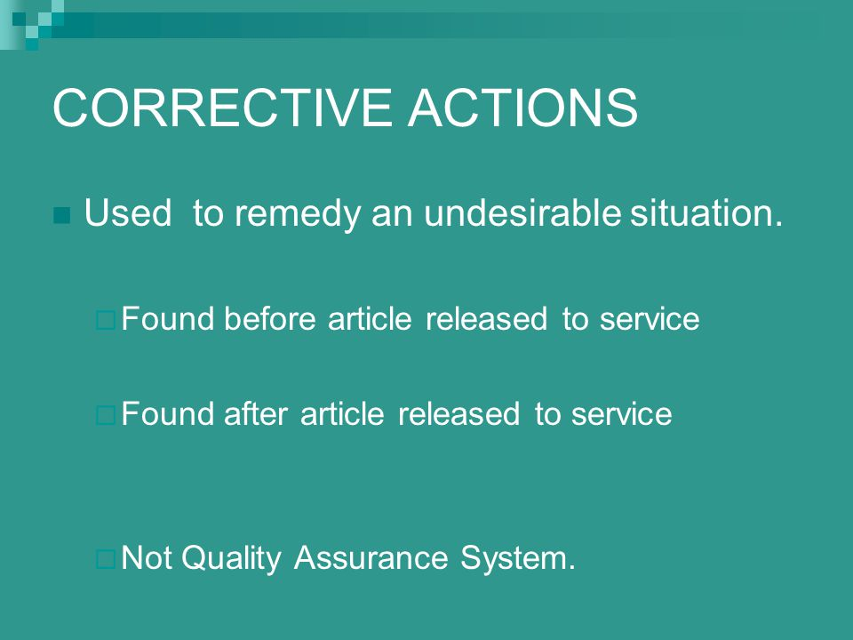 CORRECTIVE ACTIONS Used to remedy an undesirable situation.