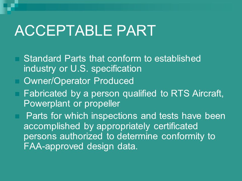 ACCEPTABLE PART Standard Parts that conform to established industry or U.S. specification. Owner/Operator Produced.