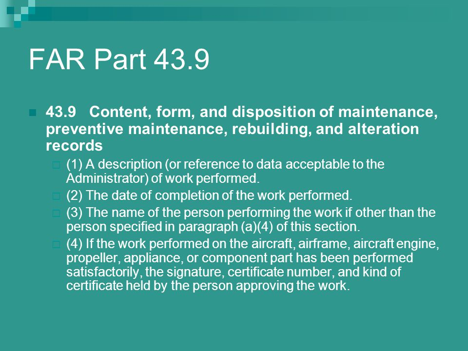 FAR Part 43.9 43.9 Content, form, and disposition of maintenance, preventive maintenance, rebuilding, and alteration records.
