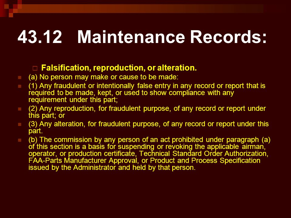 43.12 Maintenance Records: Falsification, reproduction, or alteration.