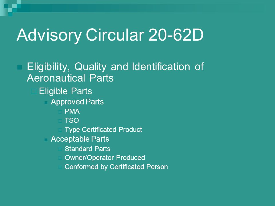 Advisory Circular 20-62D Eligibility, Quality and Identification of Aeronautical Parts. Eligible Parts.
