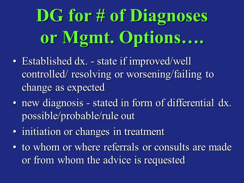 DG for # of Diagnoses or Mgmt. Options….
