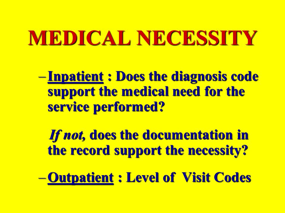 MEDICAL NECESSITY Inpatient : Does the diagnosis code support the medical need for the service performed