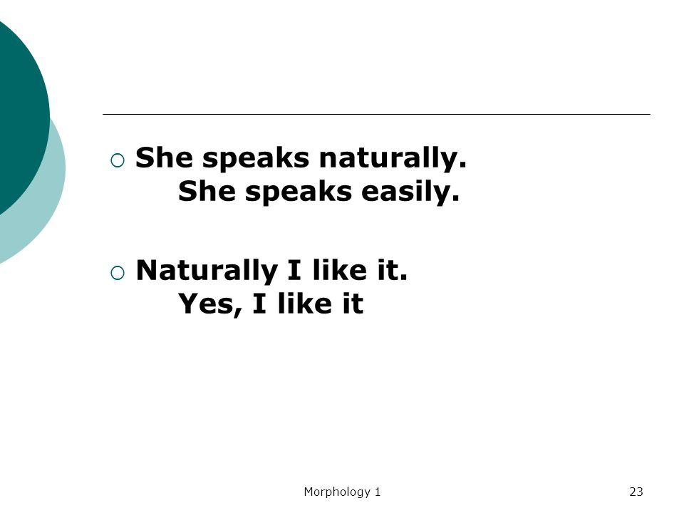 She speaks naturally. She speaks easily.