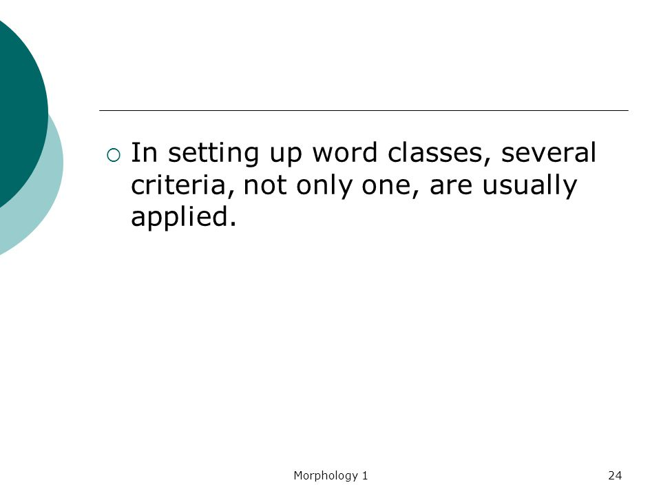 In setting up word classes, several criteria, not only one, are usually applied.
