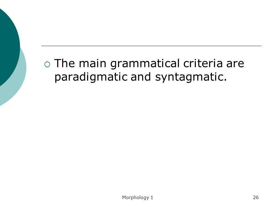 The main grammatical criteria are paradigmatic and syntagmatic.