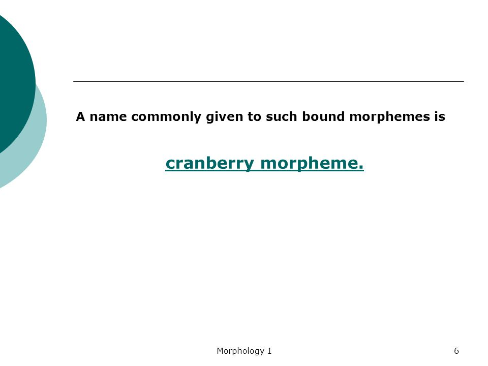 cranberry morpheme. A name commonly given to such bound morphemes is
