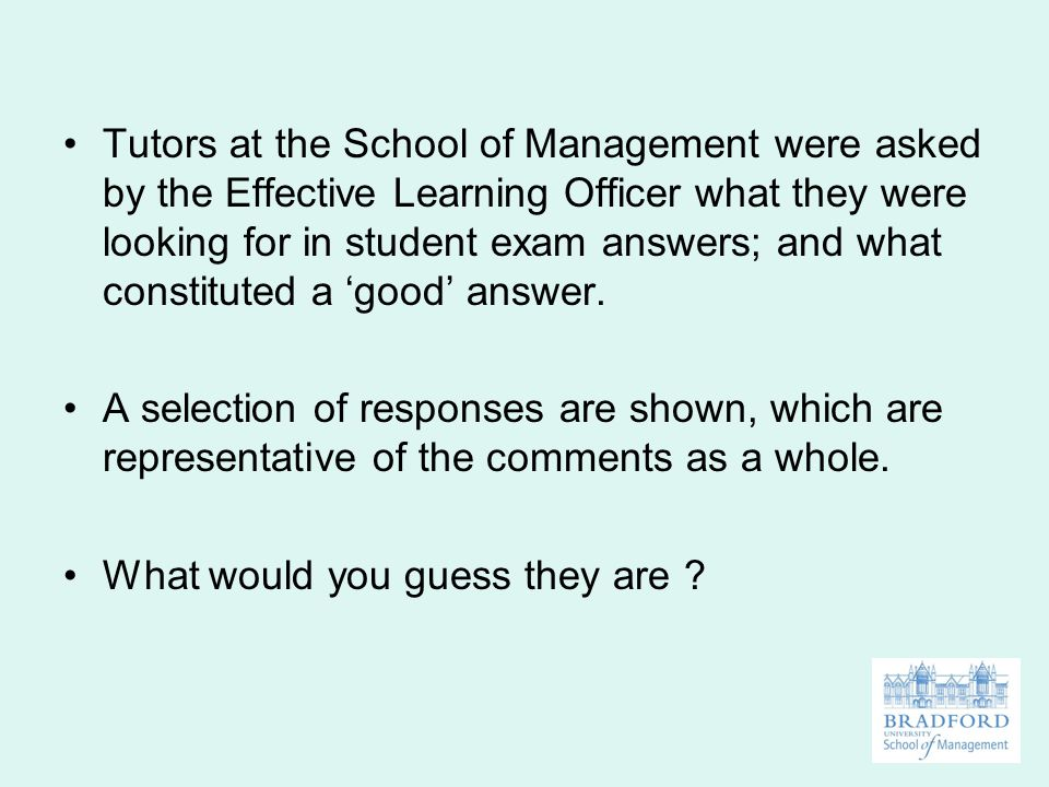 Tutors at the School of Management were asked by the Effective Learning Officer what they were looking for in student exam answers; and what constituted a 'good' answer.