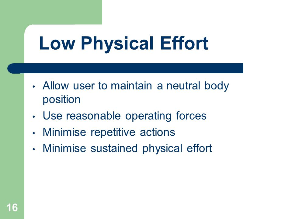 Low Physical Effort Allow user to maintain a neutral body position