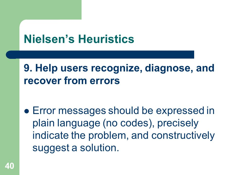 Nielsen's Heuristics 9. Help users recognize, diagnose, and recover from errors.