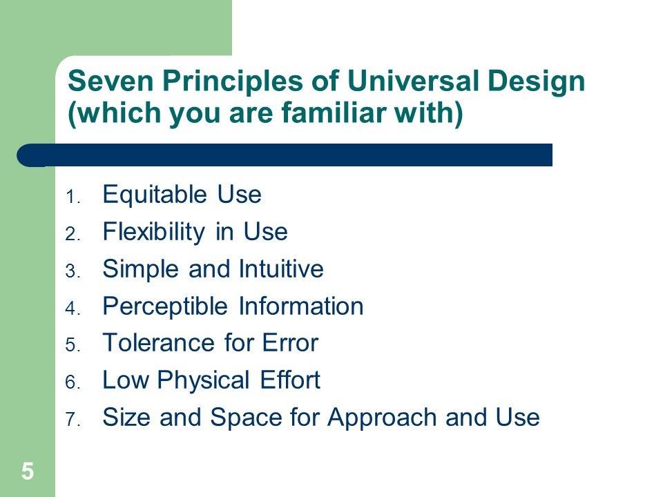 Seven Principles of Universal Design (which you are familiar with)