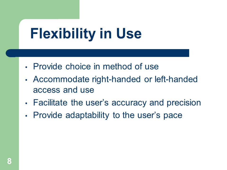 Flexibility in Use Provide choice in method of use