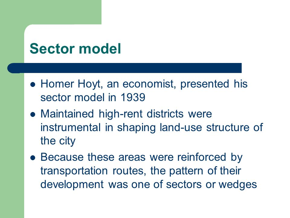 Sector model Homer Hoyt, an economist, presented his sector model in 1939.