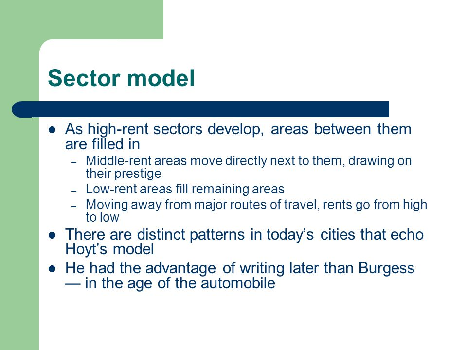 Sector model As high-rent sectors develop, areas between them are filled in. Middle-rent areas move directly next to them, drawing on their prestige.