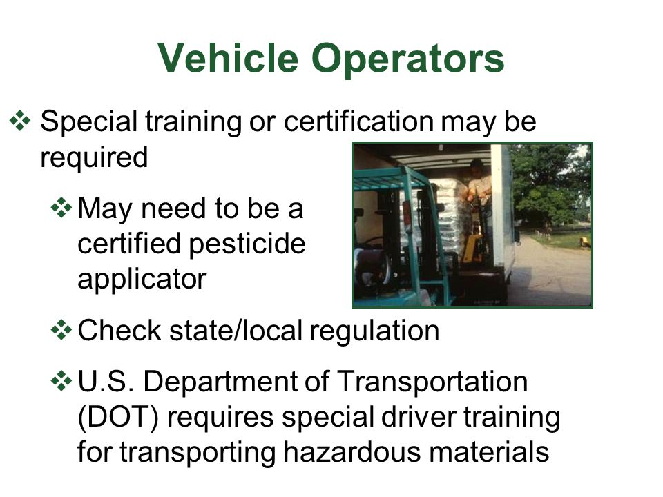 Vehicle Operators Special training or certification may be required