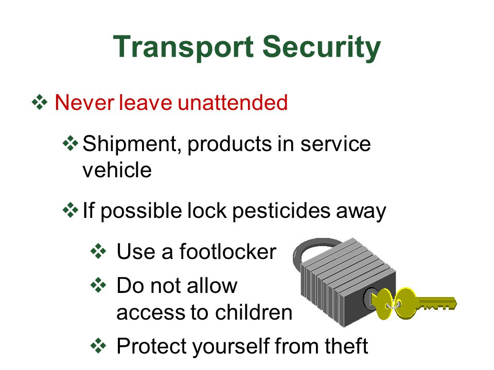 Transport Security Never leave unattended