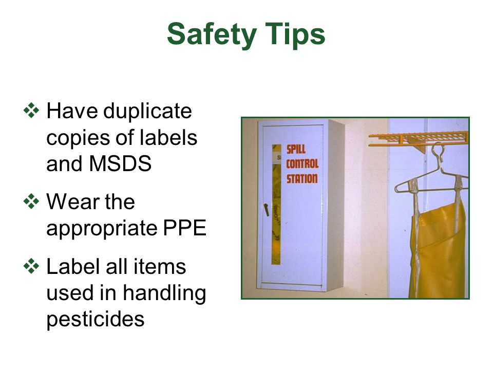 Safety Tips Have duplicate copies of labels and MSDS