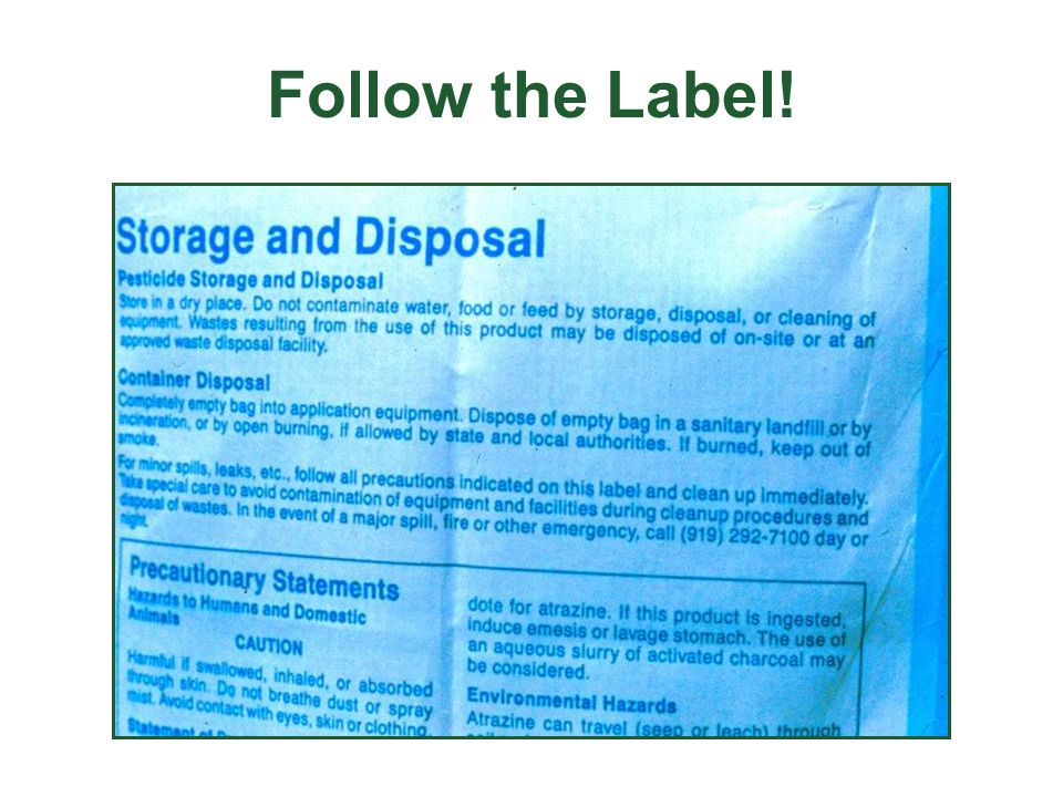 Follow the Label. Don't forget to read the storage and disposal section of the label.