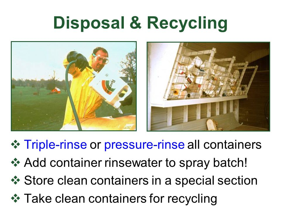 Disposal & Recycling Triple-rinse or pressure-rinse all containers