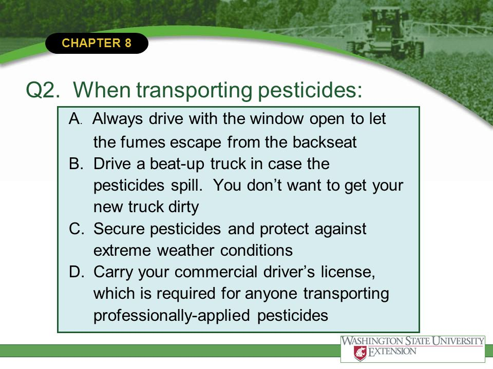Q2. When transporting pesticides: