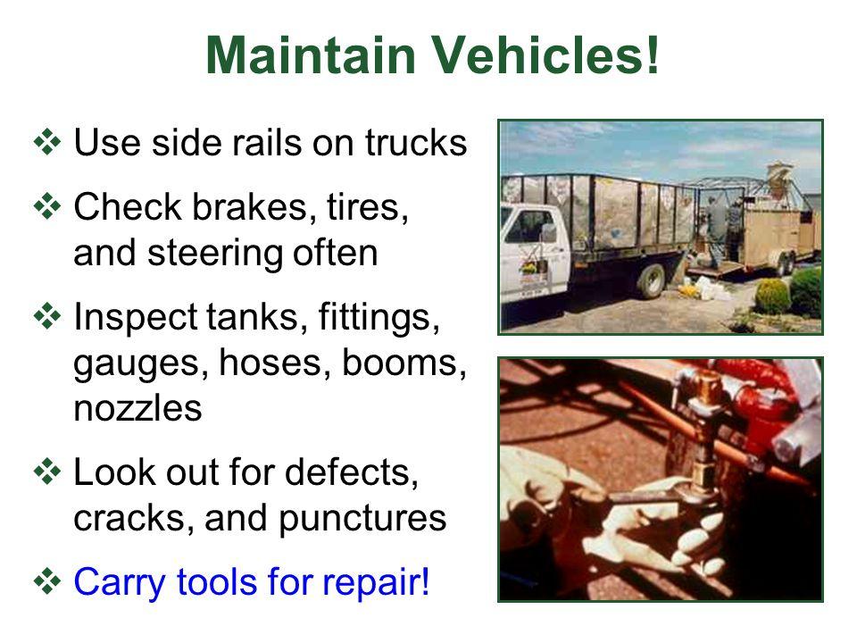 Maintain Vehicles! Use side rails on trucks
