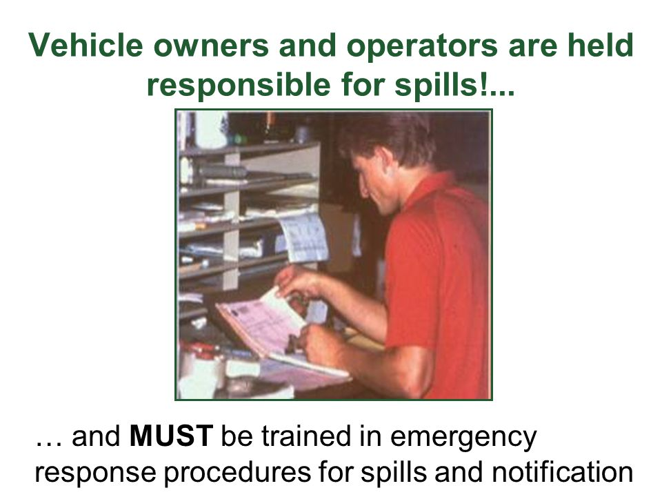 Vehicle owners and operators are held responsible for spills!...