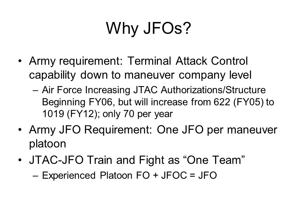 Why JFOs Army requirement: Terminal Attack Control capability down to maneuver company level.