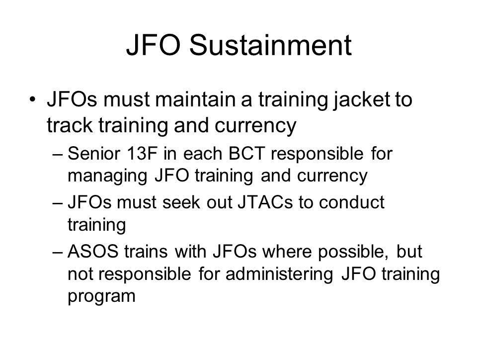 JFO Sustainment JFOs must maintain a training jacket to track training and currency.