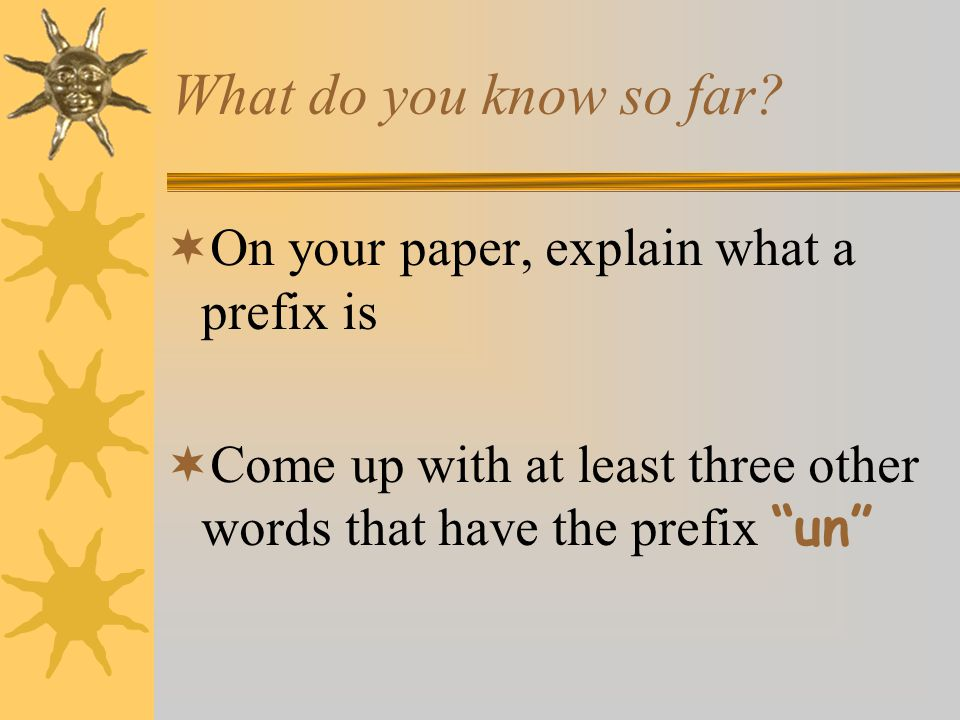 What do you know so far On your paper, explain what a prefix is