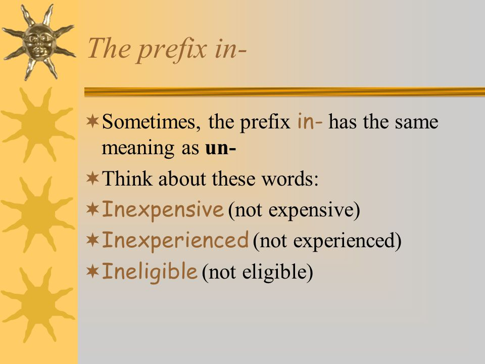 The prefix in- Sometimes, the prefix in- has the same meaning as un-