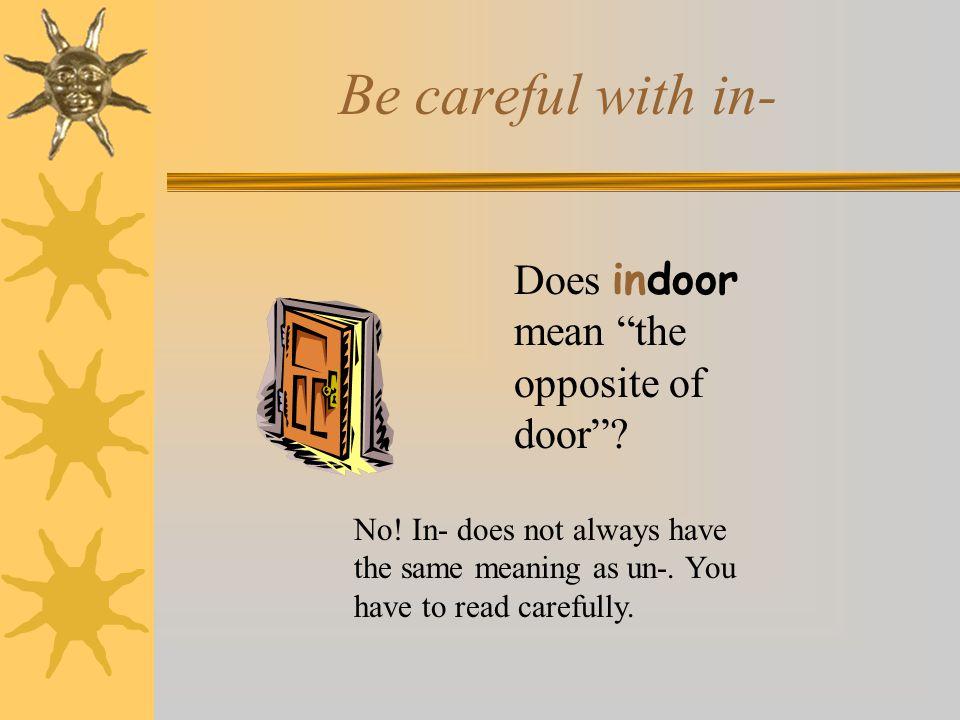 Be careful with in- Does indoor mean the opposite of door