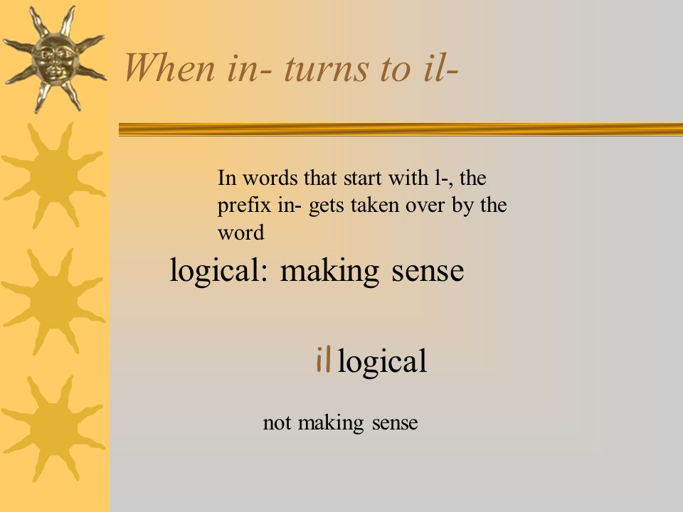 When in- turns to il- logical: making sense il logical