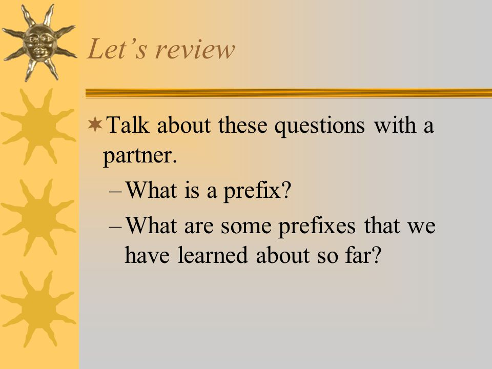 Let's review Talk about these questions with a partner.