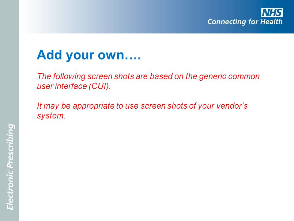 Add your own…. The following screen shots are based on the generic common user interface (CUI).