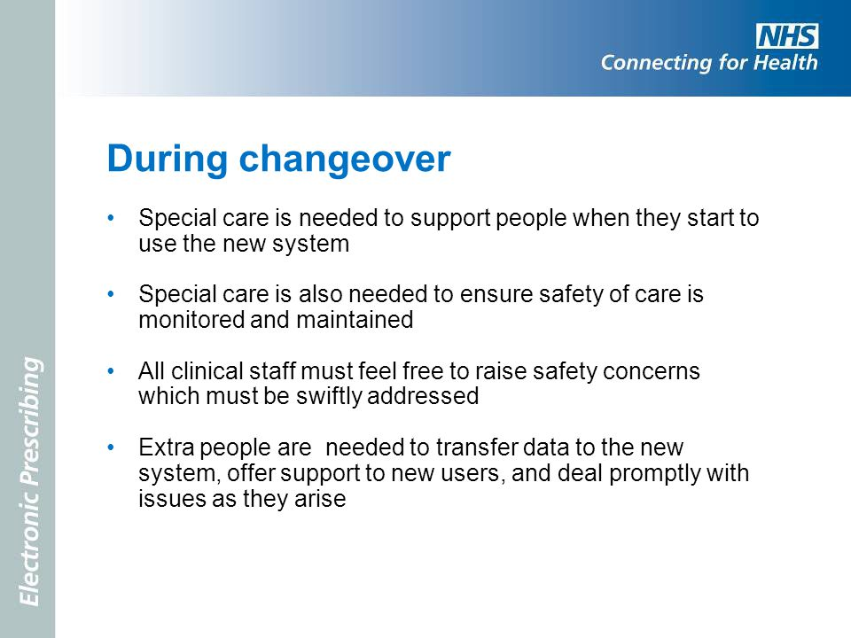 During changeover Special care is needed to support people when they start to use the new system.