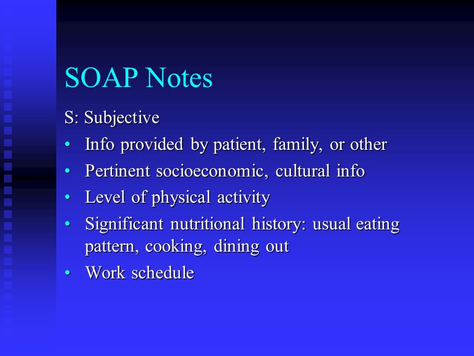 SOAP Notes S: Subjective Info provided by patient, family, or other