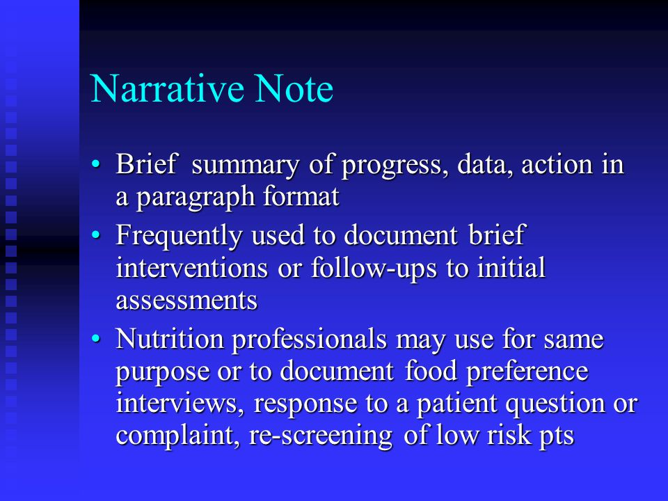 Narrative Note Brief summary of progress, data, action in a paragraph format.