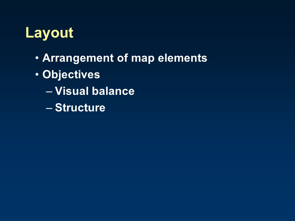 Layout Arrangement of map elements Objectives Visual balance Structure