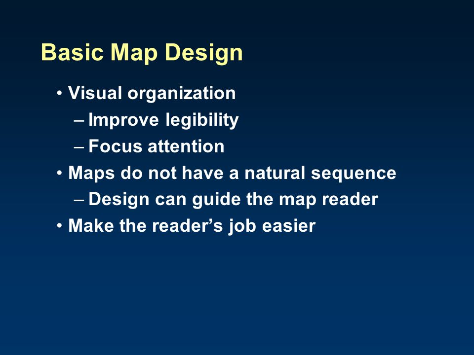 Basic Map Design Visual organization Improve legibility