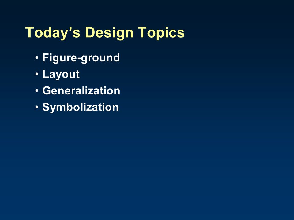 Today's Design Topics Figure-ground Layout Generalization