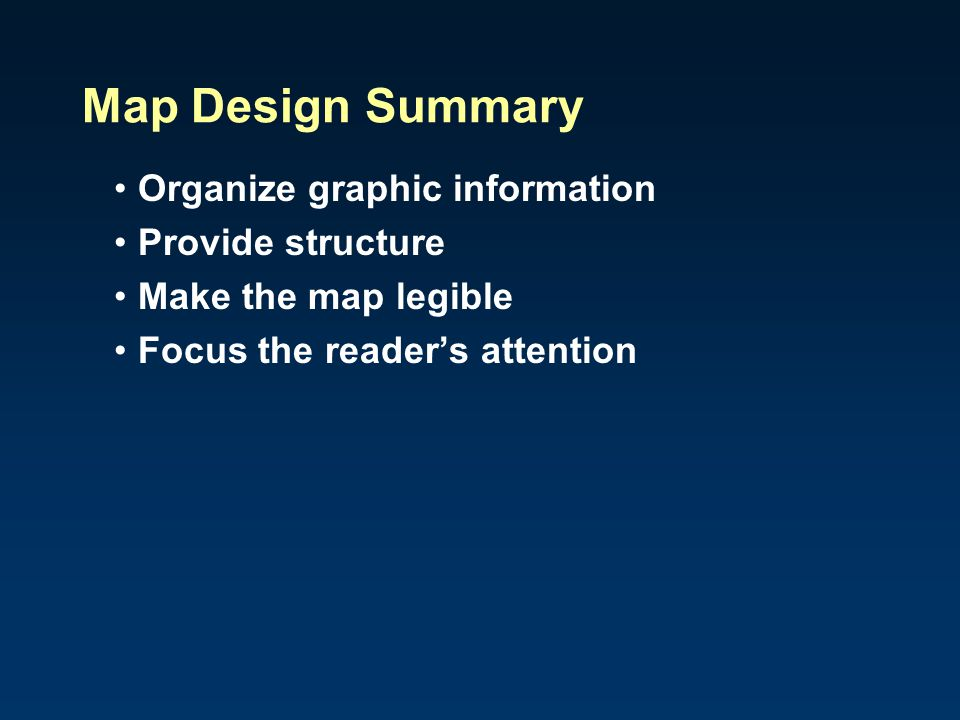 Map Design Summary Organize graphic information Provide structure